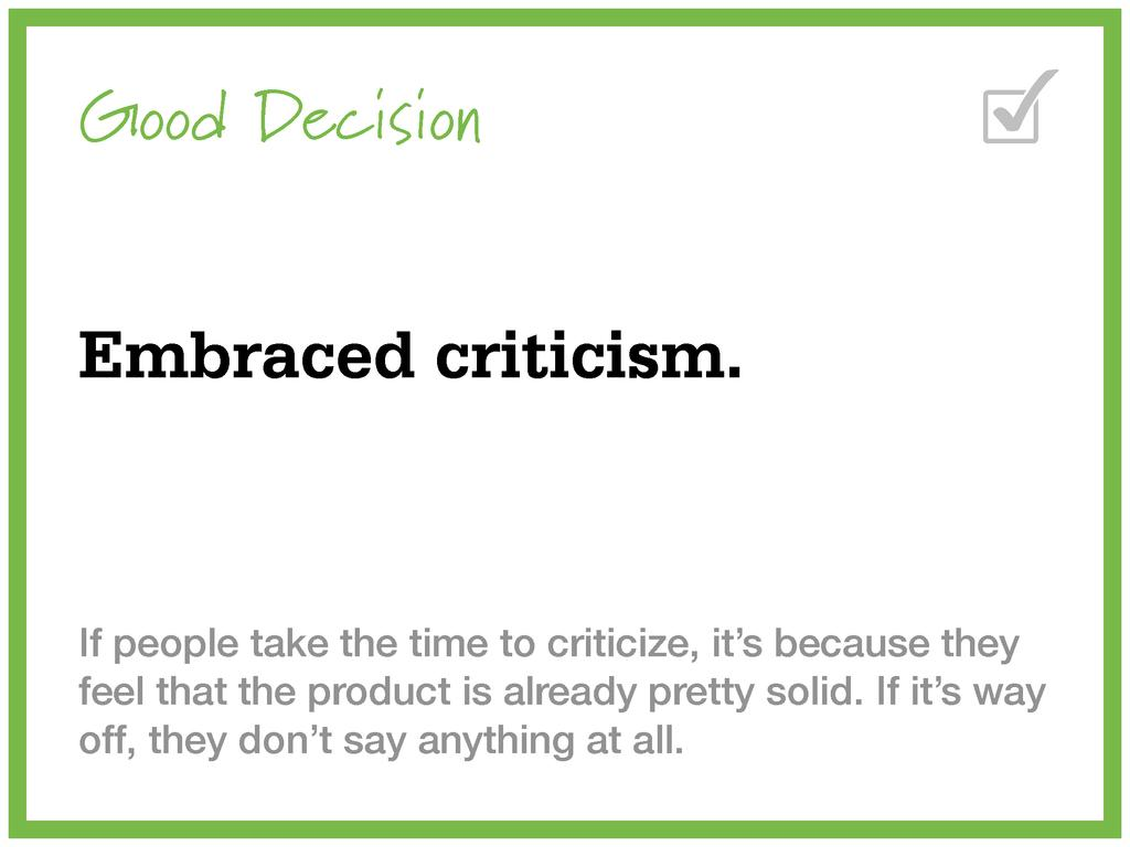 Good Decision Embraced criticism. If people tak...