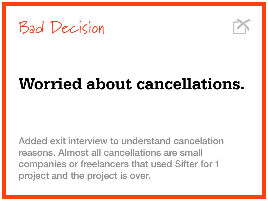 Bad Decision Worried about cancellations. Added...