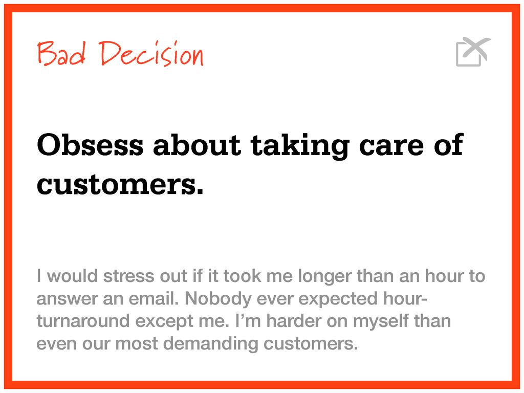 Bad Decision Obsess about taking care of custom...
