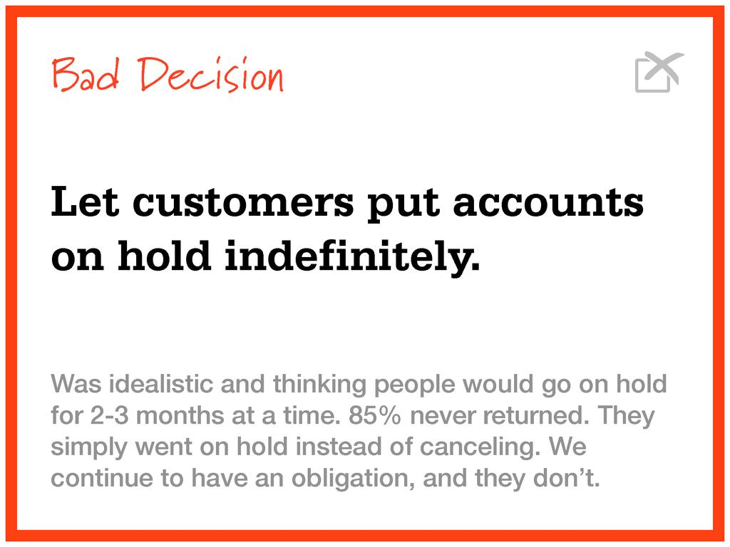 Bad Decision Let customers put accounts on hold...