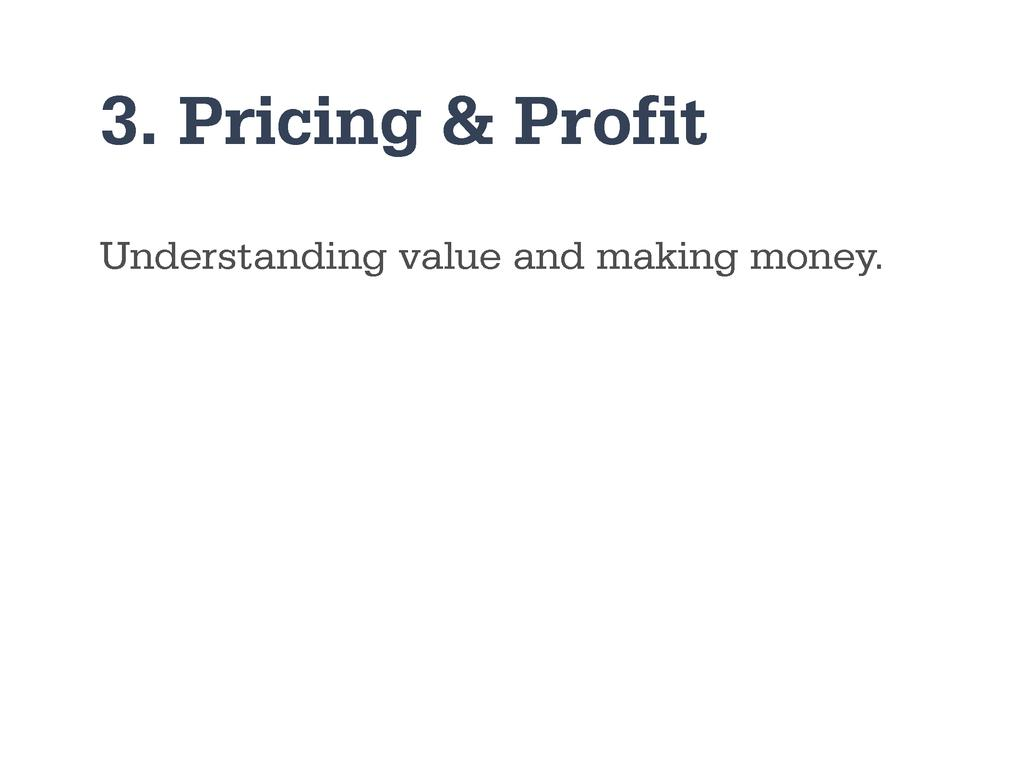 3. Pricing & Profit Understanding value and mak...