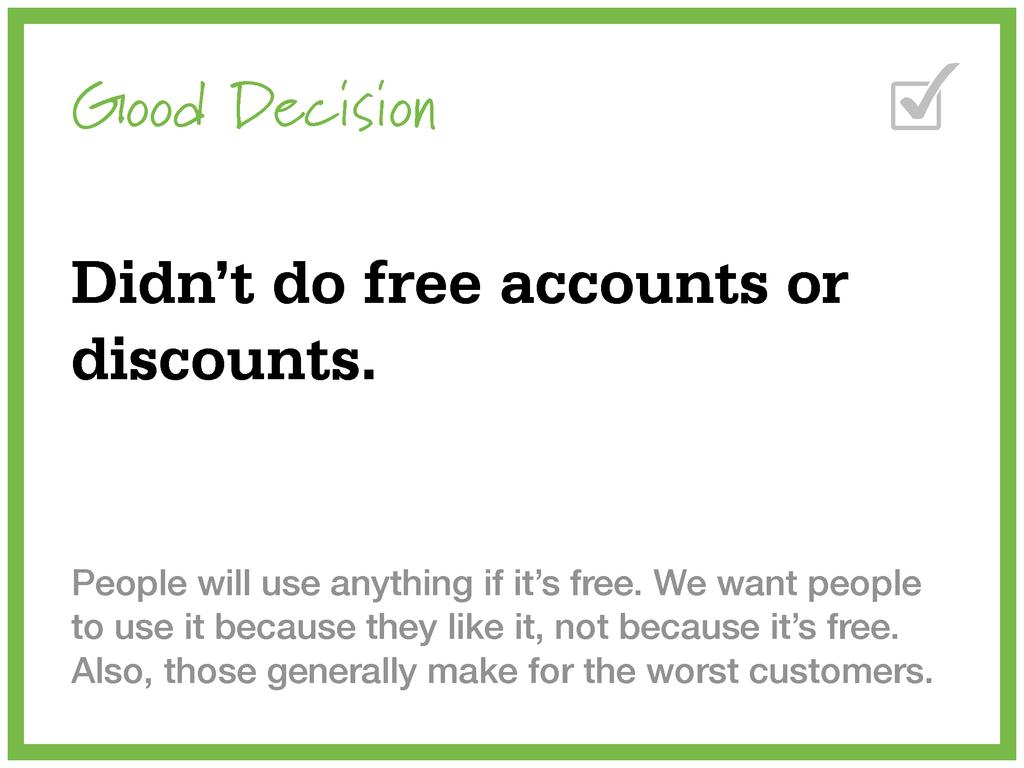 Good Decision Didn't do free accounts or discou...