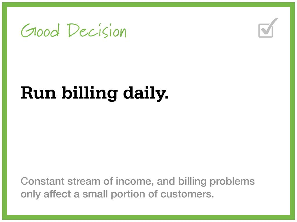 Good Decision Run billing daily. Constant strea...