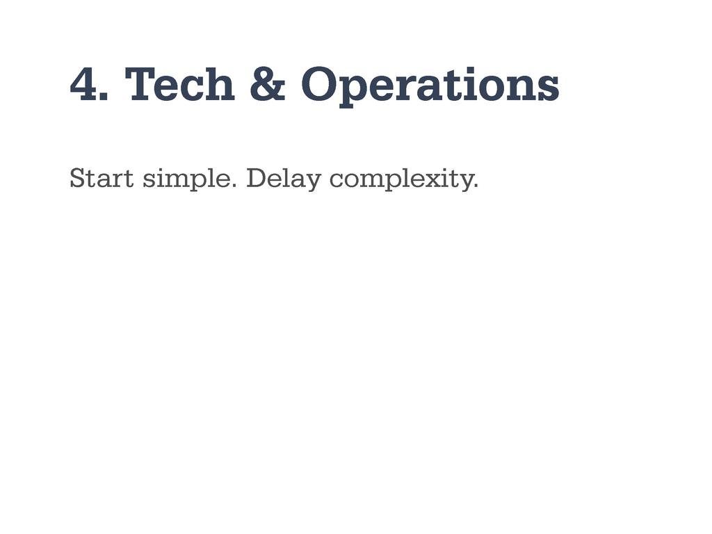 4. Tech & Operations Start simple. Delay comple...