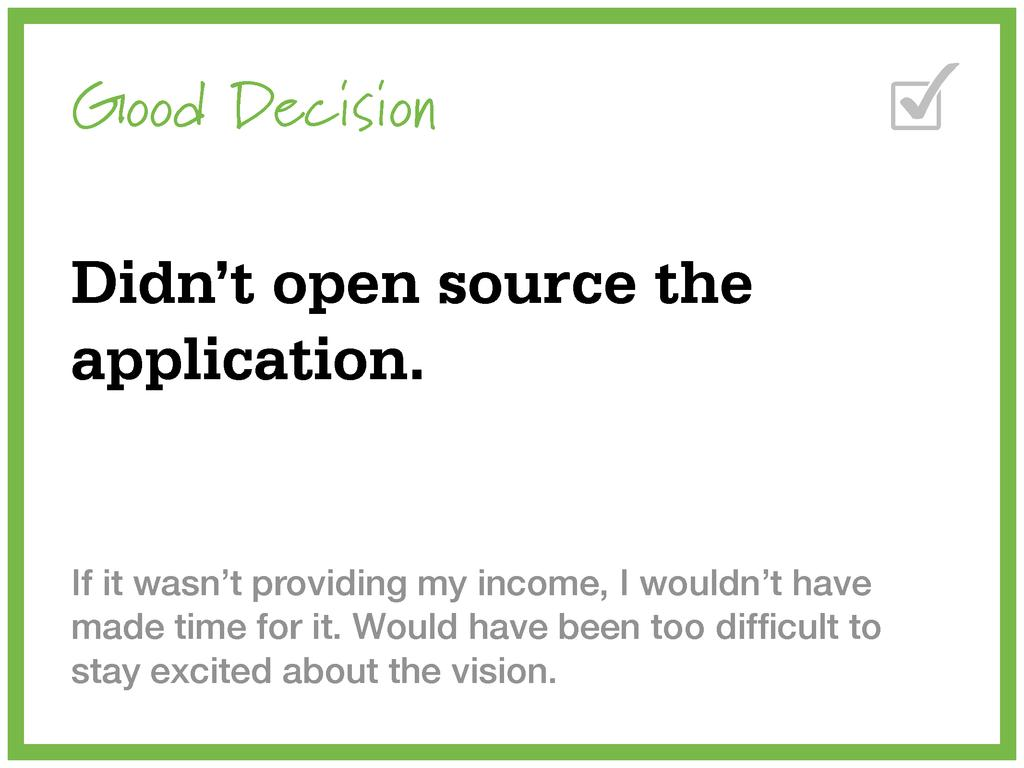 Good Decision Didn't open source the applicatio...