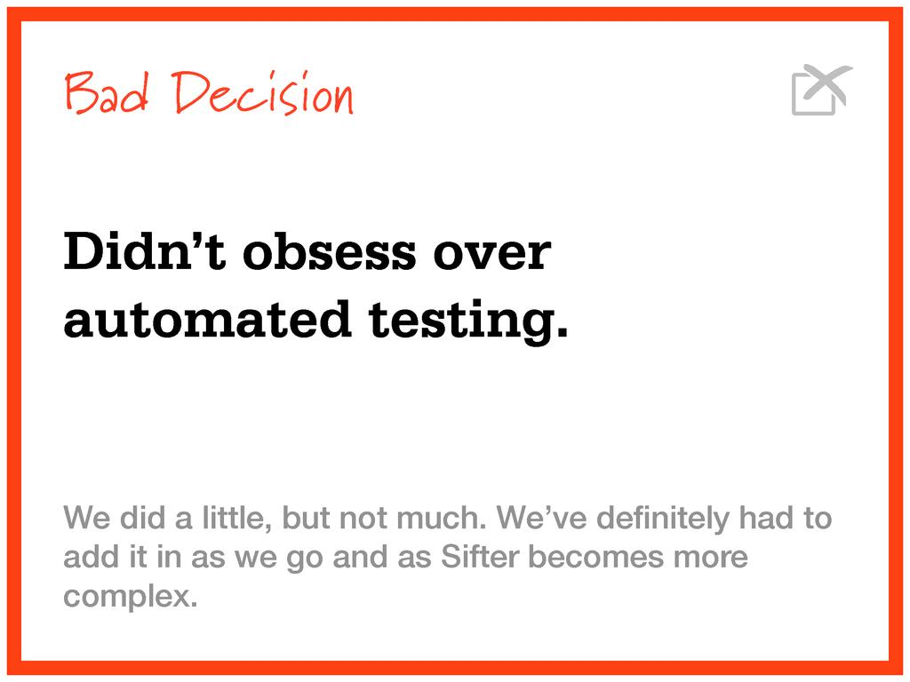Bad Decision Didn't obsess over automated testi...