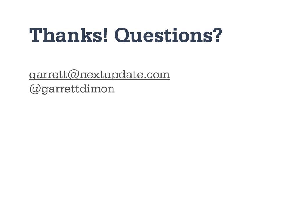 Thanks! Questions? garrett@nextupdate.com @garr...