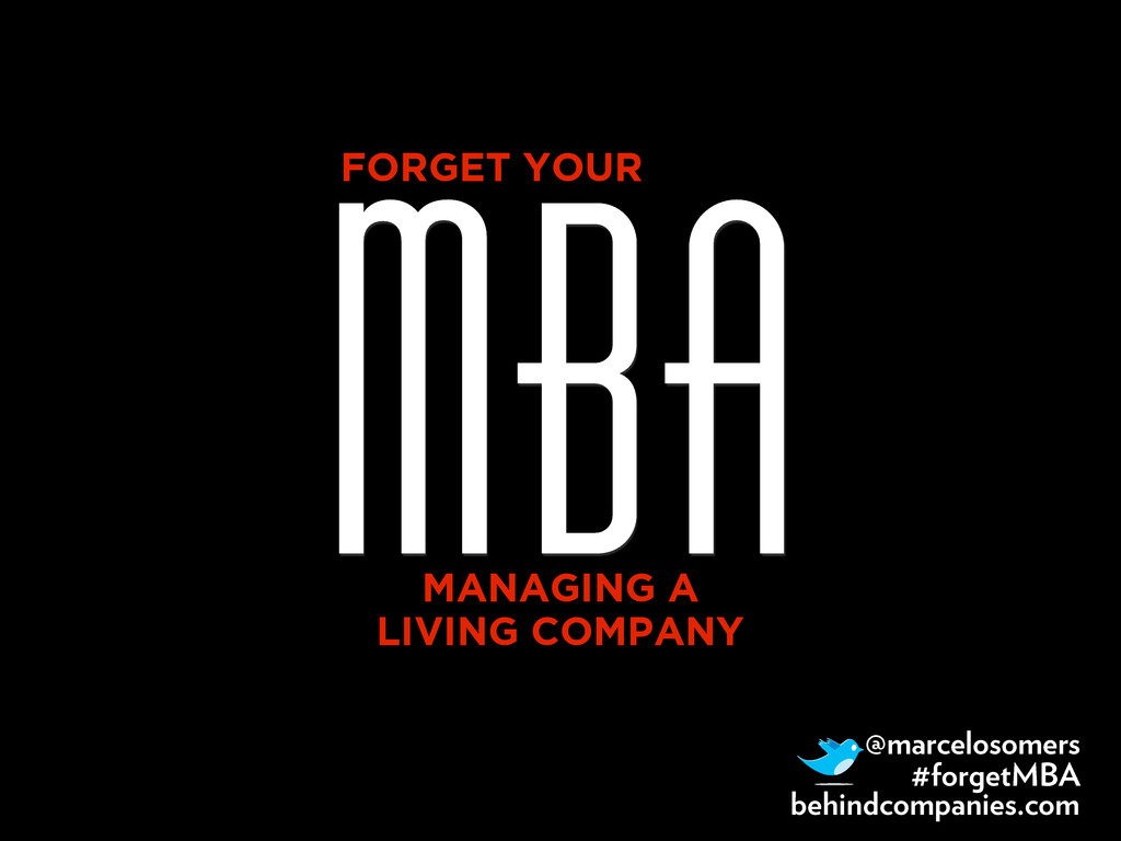 MBA FORGET YOUR MANAGING A LIVING COMPANY @marc...