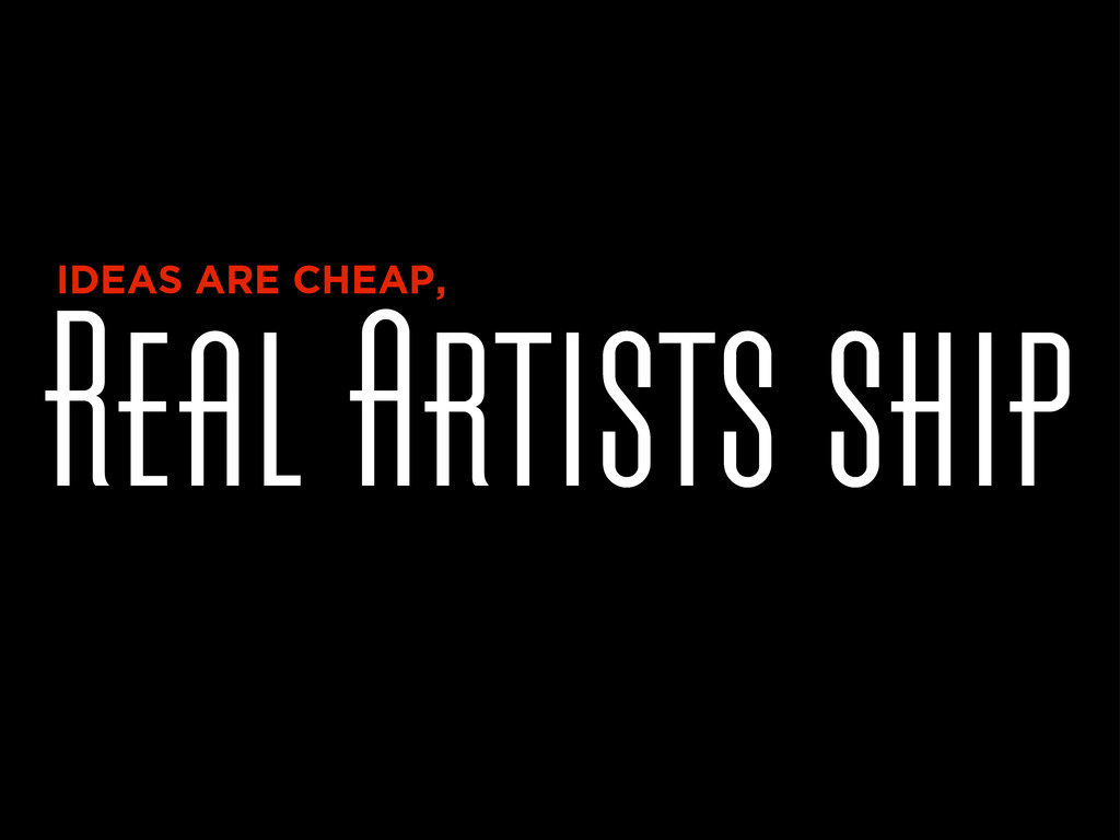 Real Artists ship IDEAS ARE CHEAP,