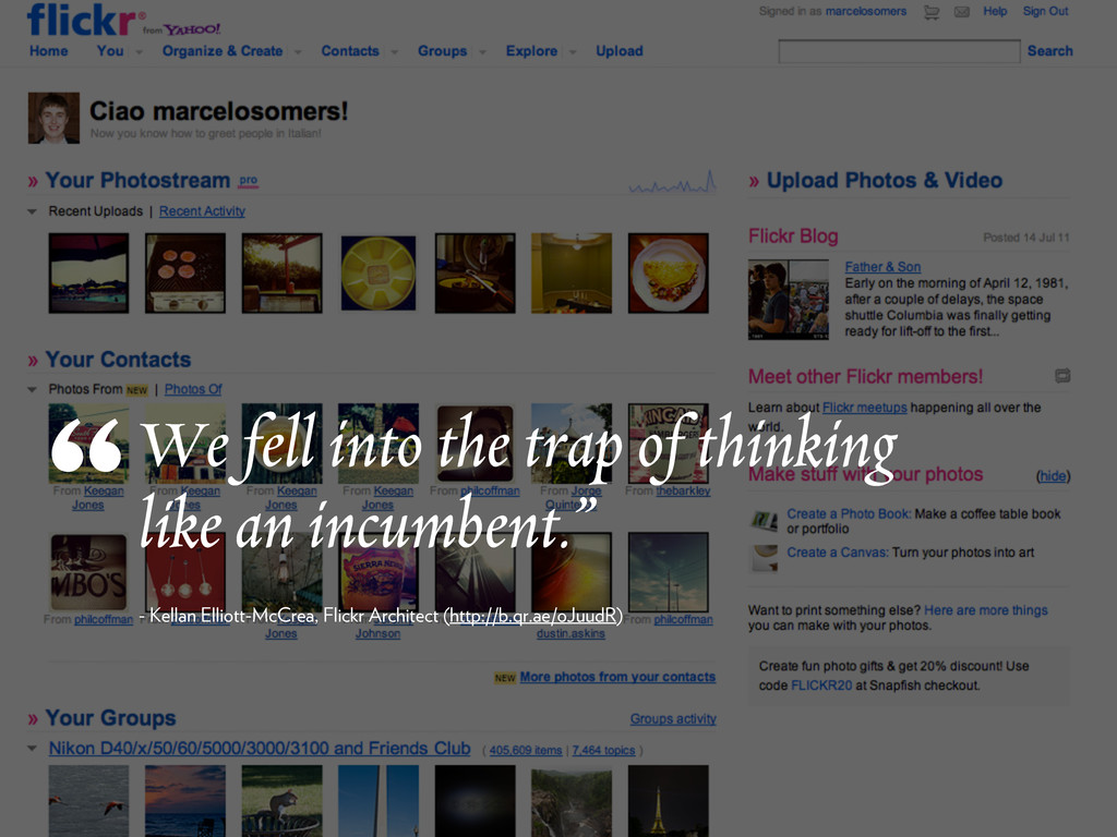 We fell into the trap of thinking like an incum...