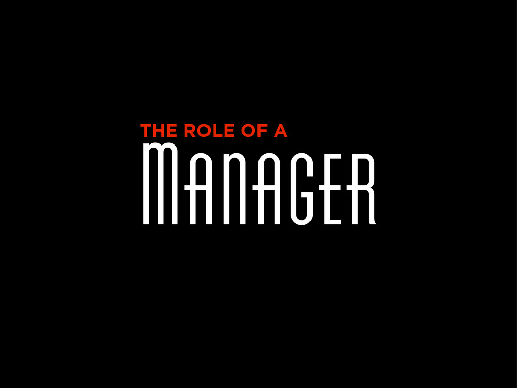 Manager THE ROLE OF A