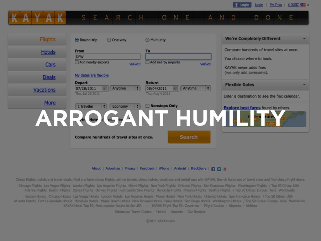 ARROGANT HUMILITY