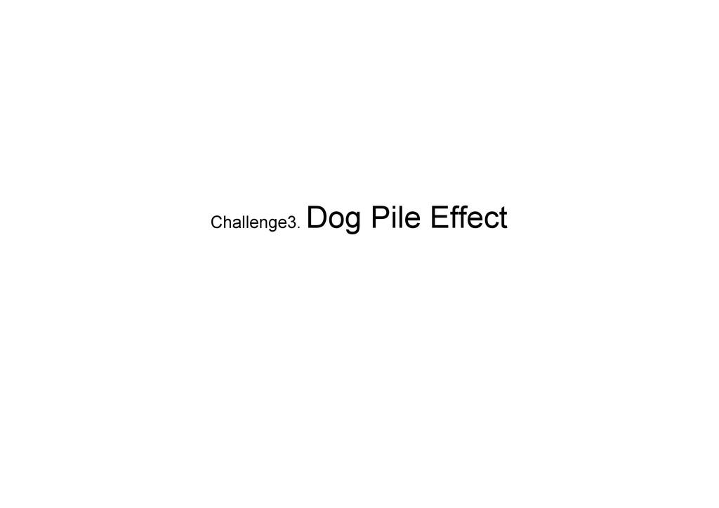 Challenge3. Dog Pile Effect