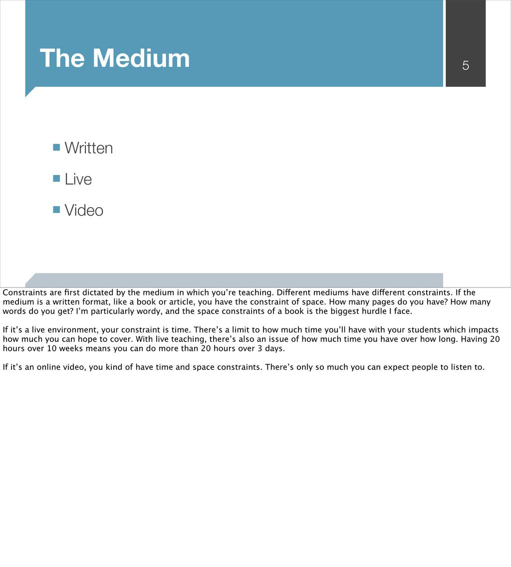 5 The Medium ■ Written ■ Live ■ Video Constrain...