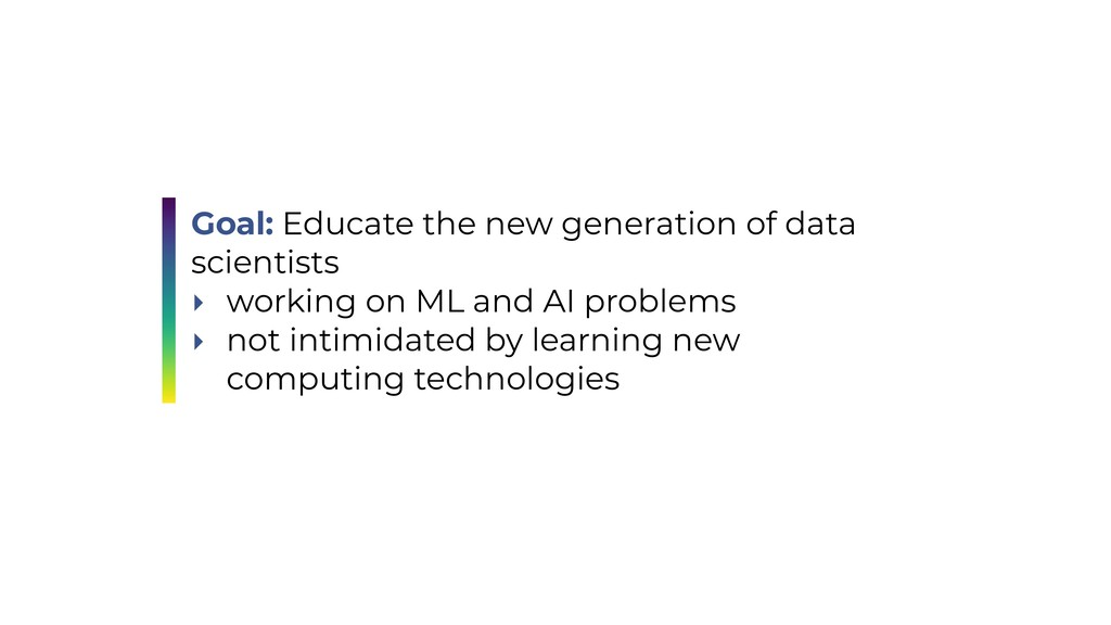 Goal: Educate the new generation of data scient...
