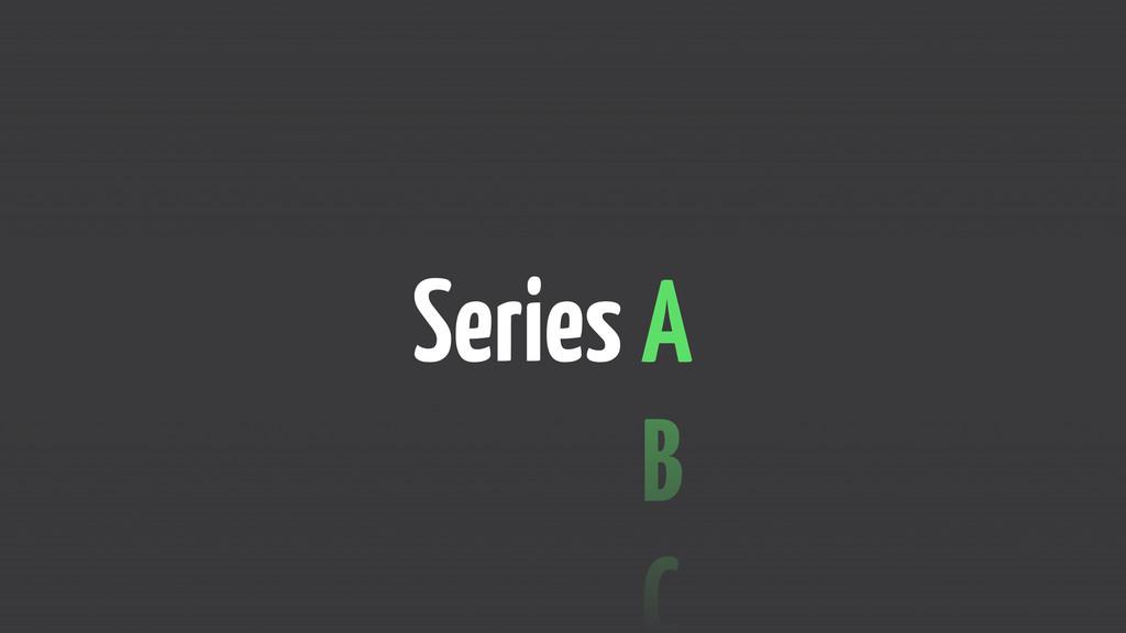 Series A B