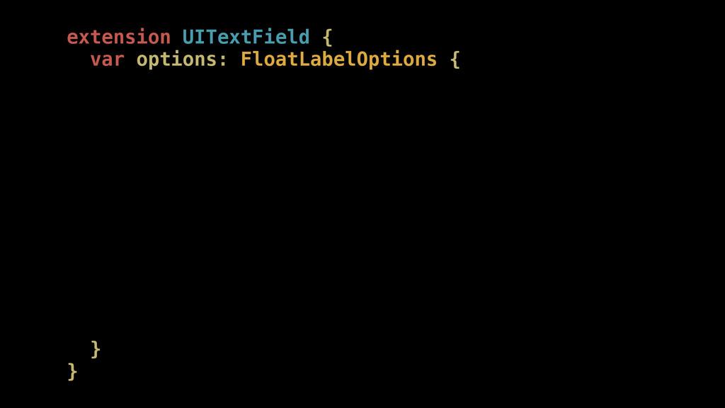 extension UITextField { var options: FloatLabel...