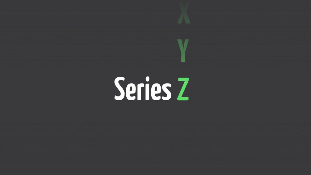 Series X Y Z