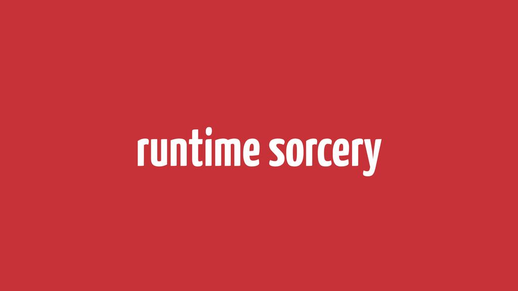 runtime sorcery