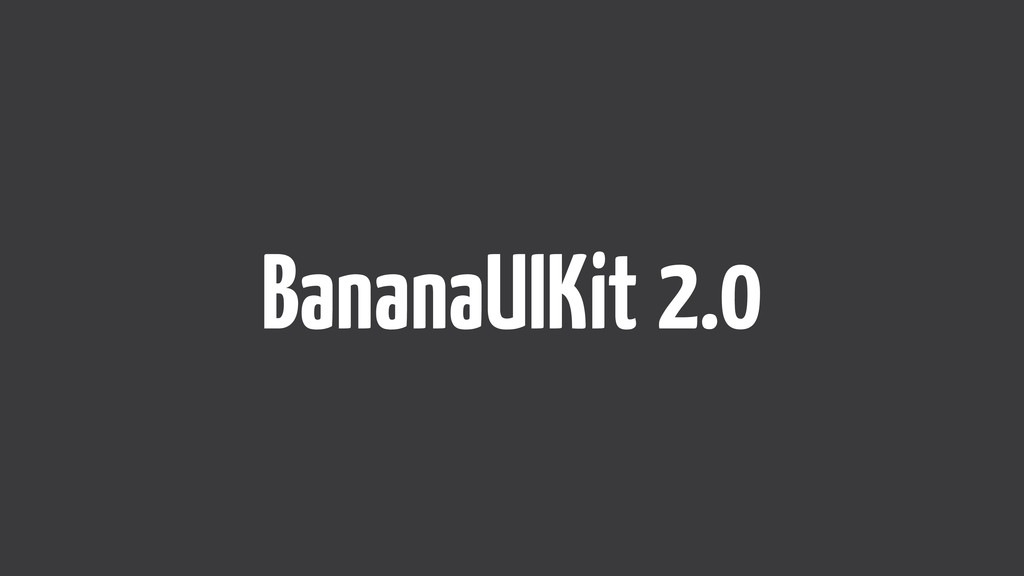 BananaUIKit 2.0