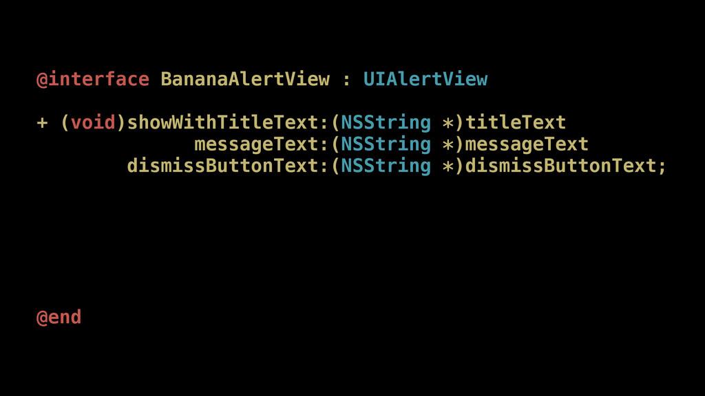 @interface BananaAlertView : UIAlertView + (voi...