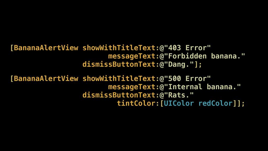 """[BananaAlertView showWithTitleText:@""""403 Error""""..."""
