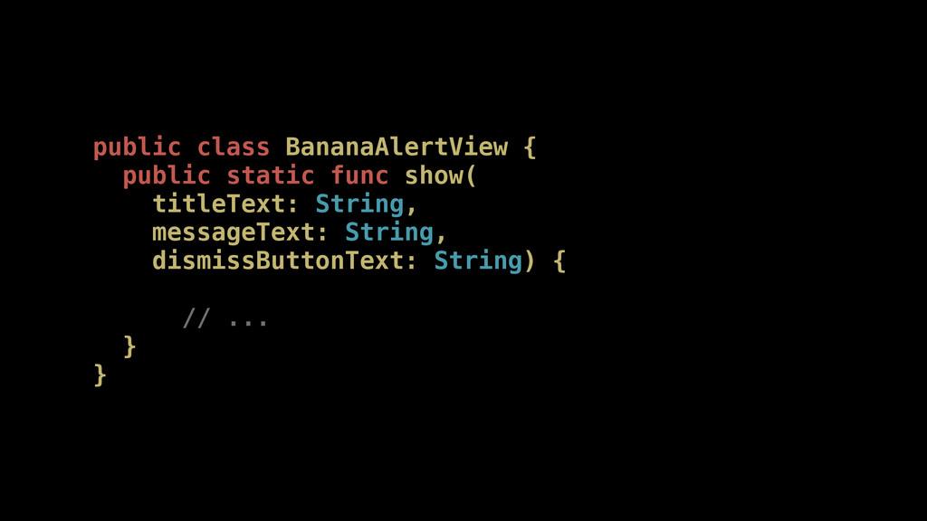 public class BananaAlertView { public static fu...