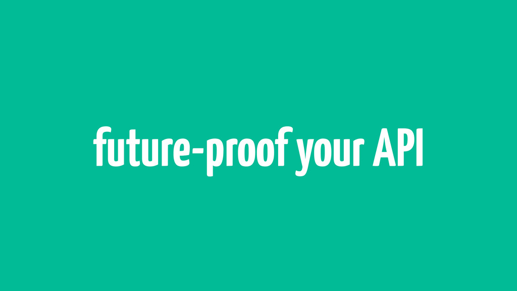 future-proof your API