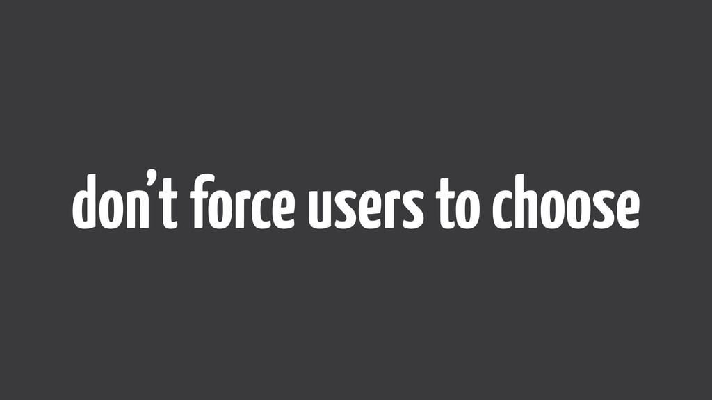 don't force users to choose