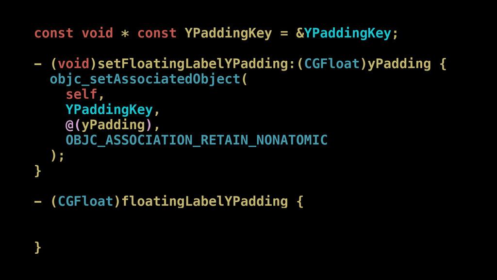 const void * const YPaddingKey = &YPaddingKey; ...