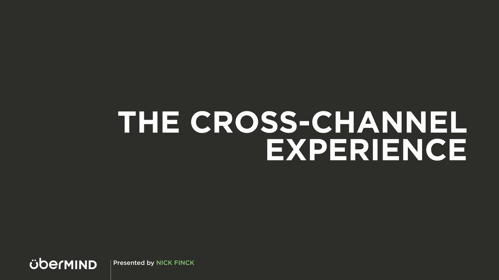 Presented by NICK FINCK THE CROSS-CHANNEL EXPER...