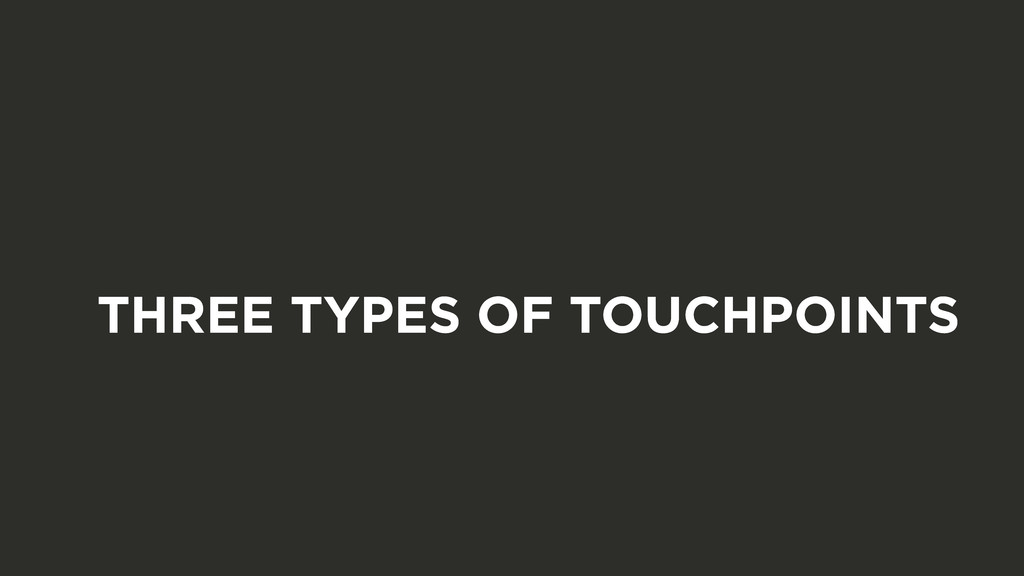 THREE TYPES OF TOUCHPOINTS