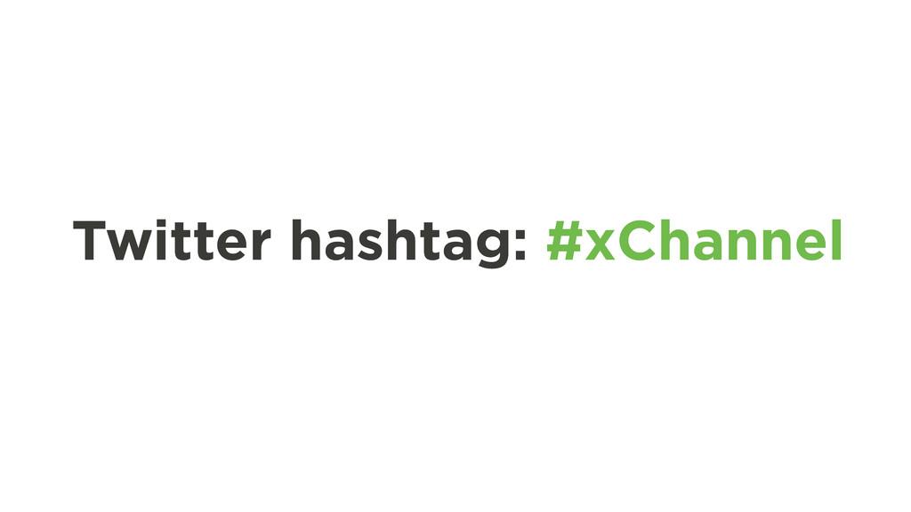 Twitter hashtag: #xChannel