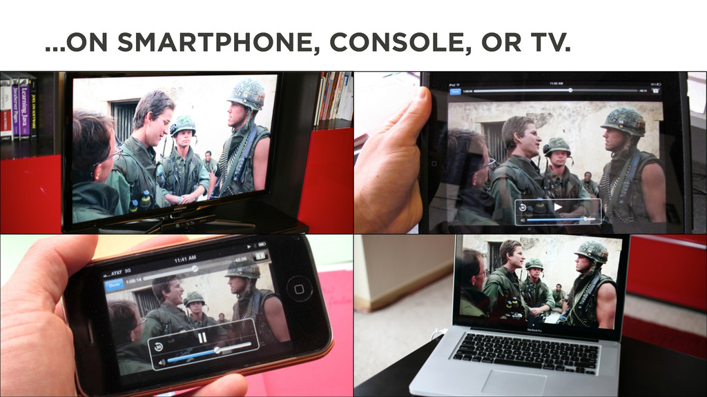 …ON SMARTPHONE, CONSOLE, OR TV.