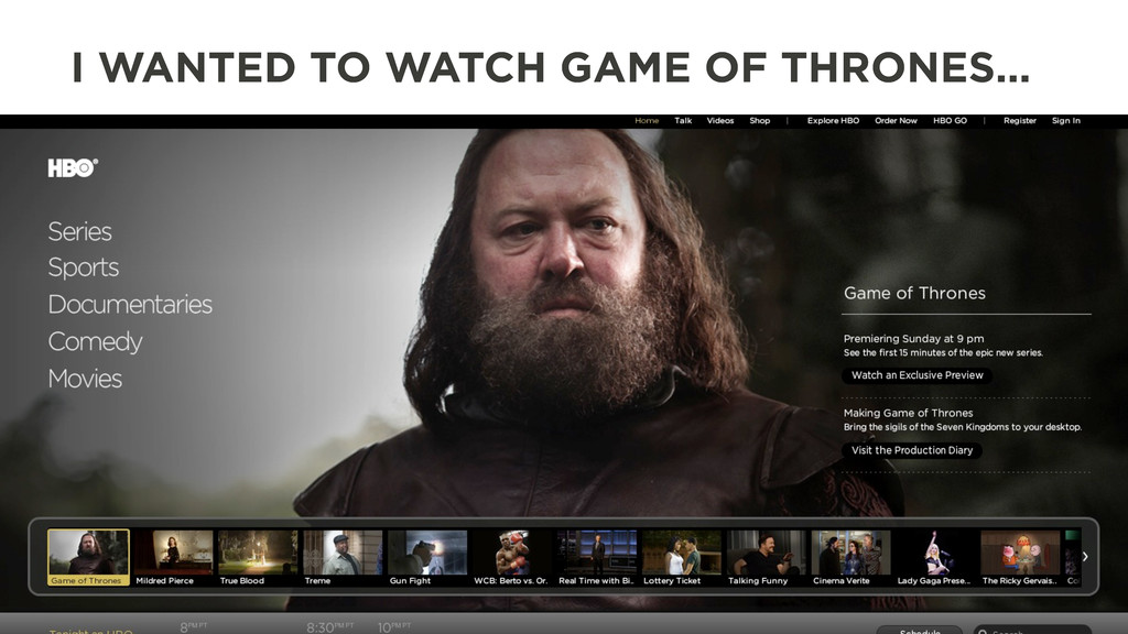 I WANTED TO WATCH GAME OF THRONES…