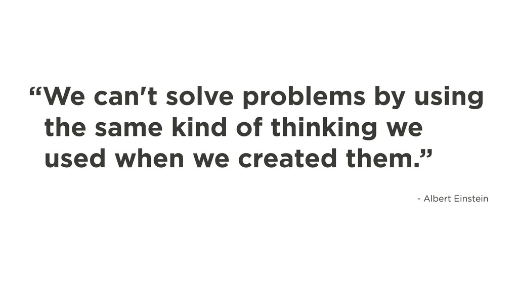 """""""We can't solve problems by using the same kind..."""