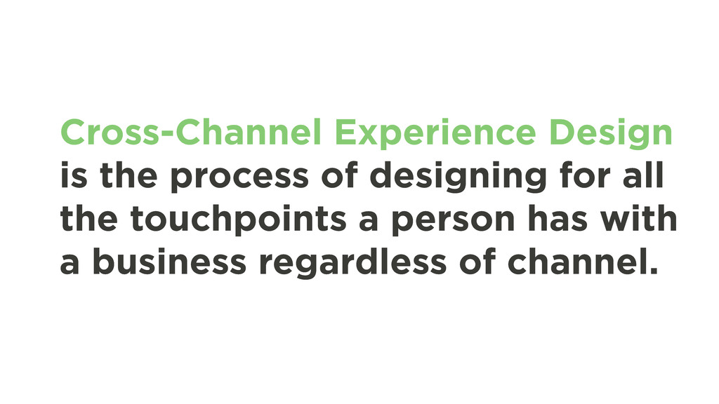 Cross-Channel Experience Design is the process ...