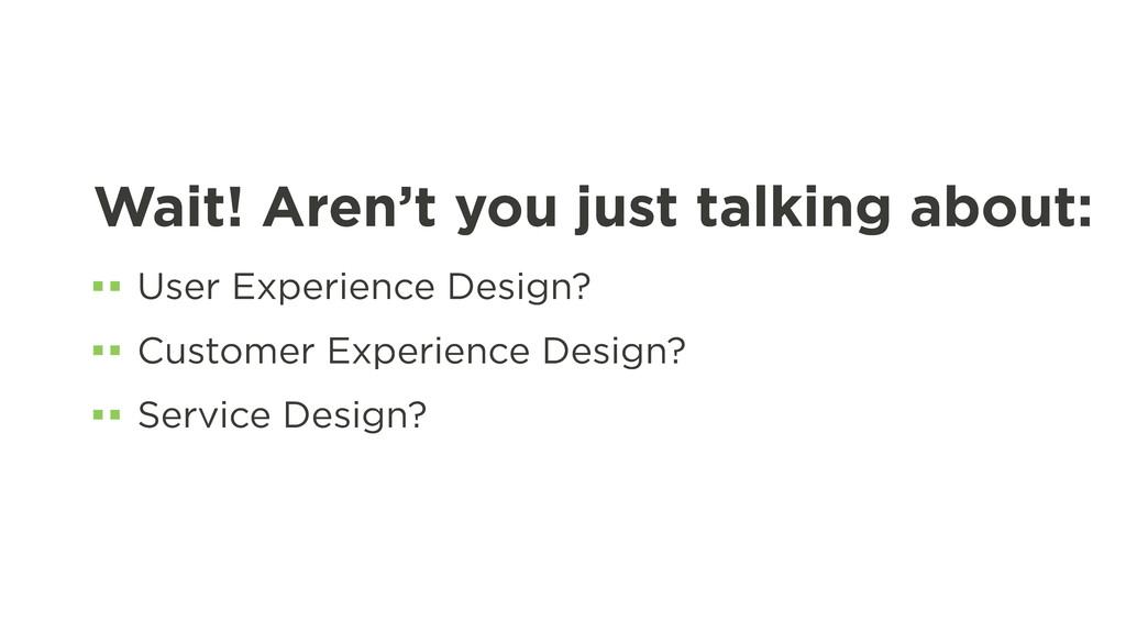 Wait! Aren't you just talking about: User Exper...