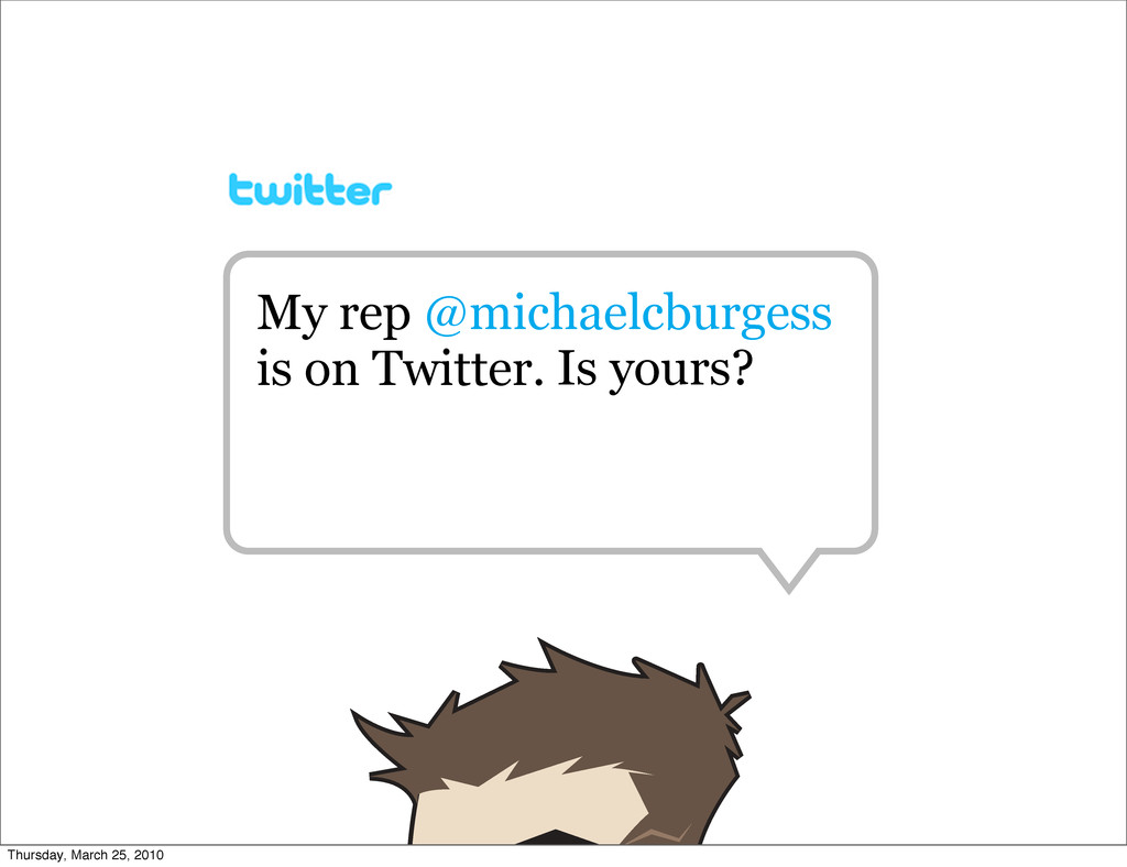My rep @michaelcburgess is on Twitter. Is yours...