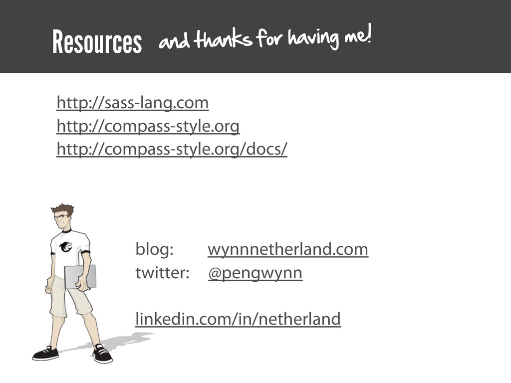 Resources http://sass-lang.com http://compass-s...