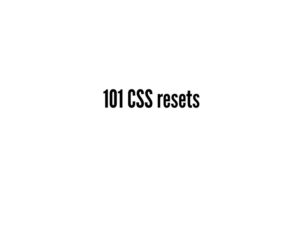 101 CSS resets