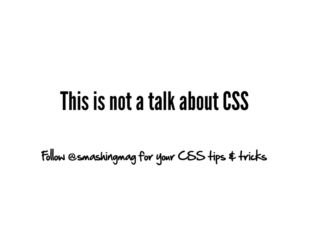 This is not a talk about CSS Follow @smashingma...