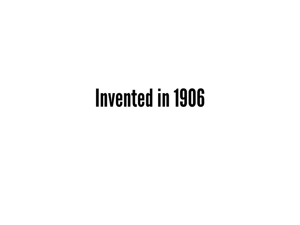 Invented in 1906