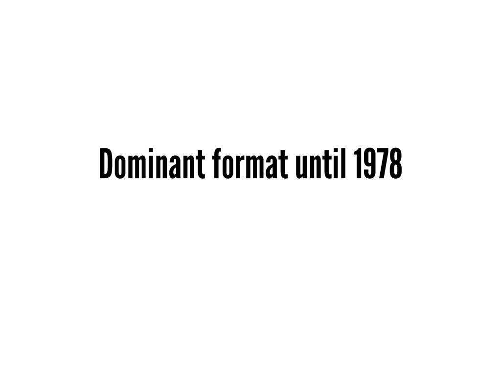 Dominant format until 1978