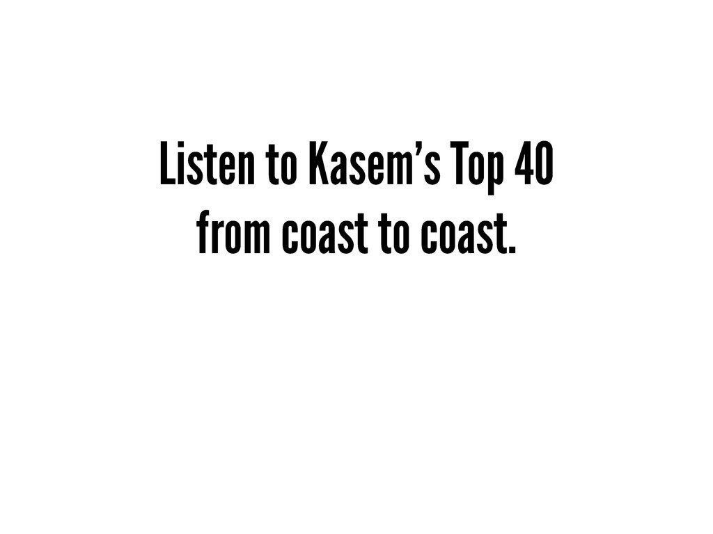 Listen to Kasem's Top 40 from coast to coast.