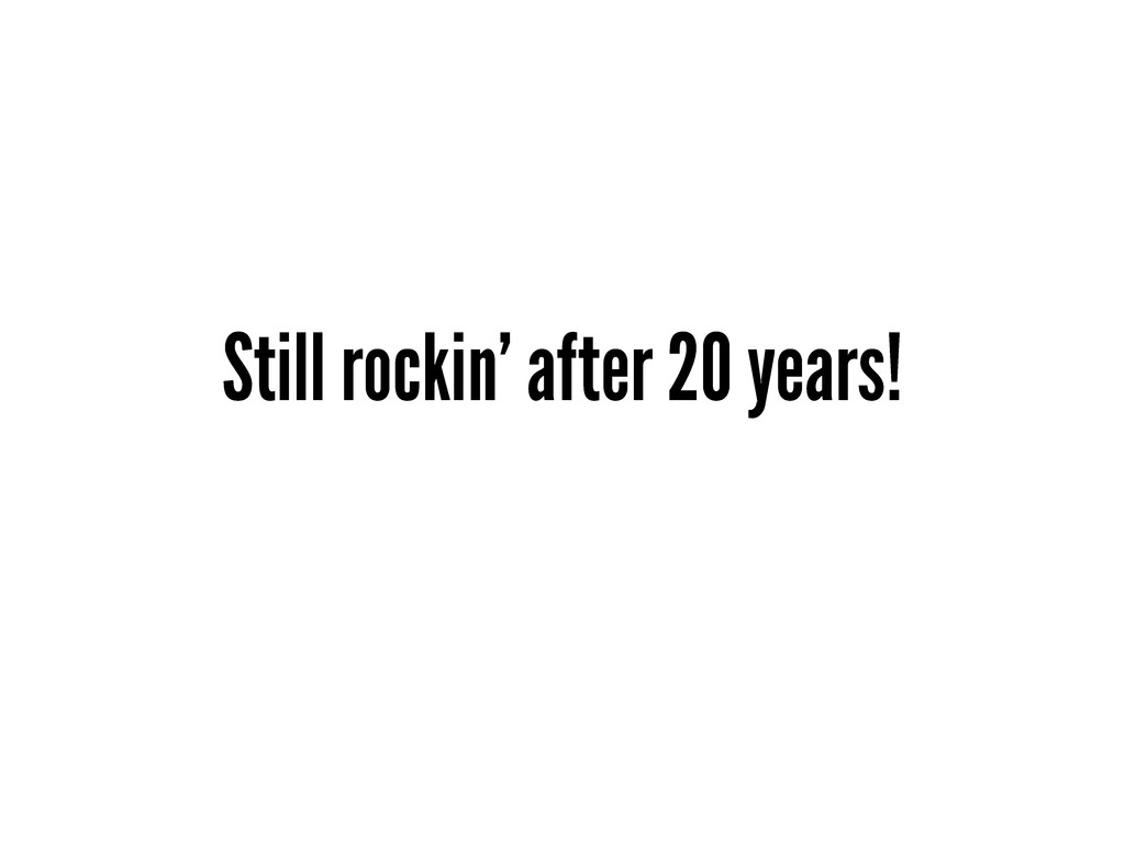 Still rockin' after 20 years!