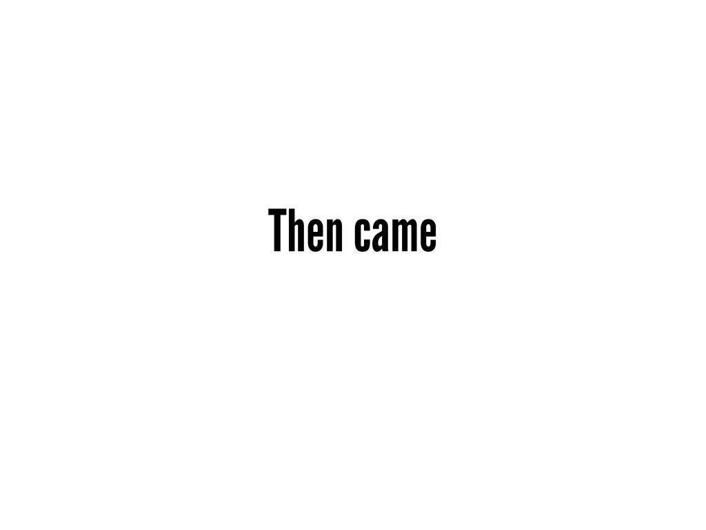 Then came