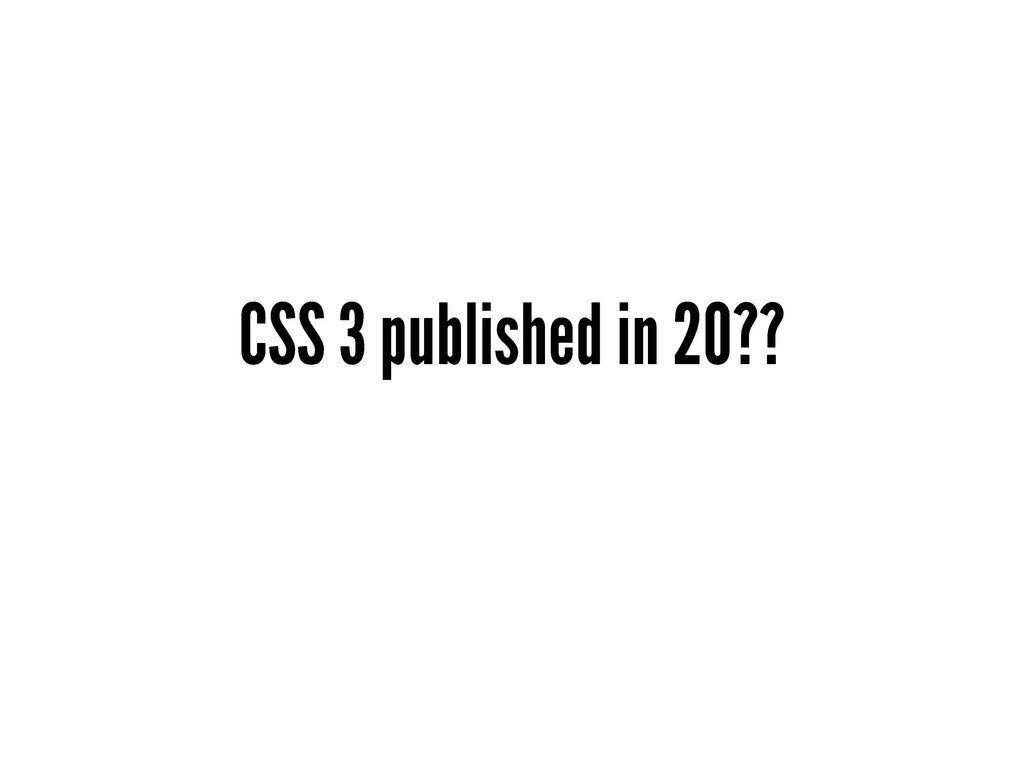 CSS 3 published in 20??