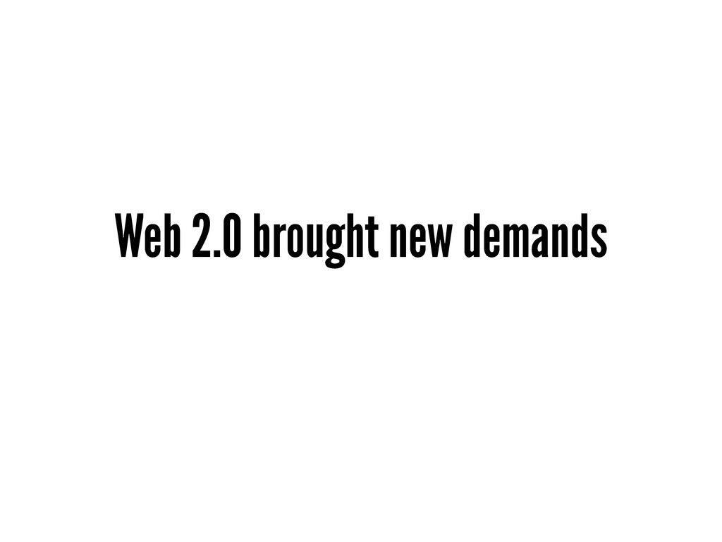 Web 2.0 brought new demands
