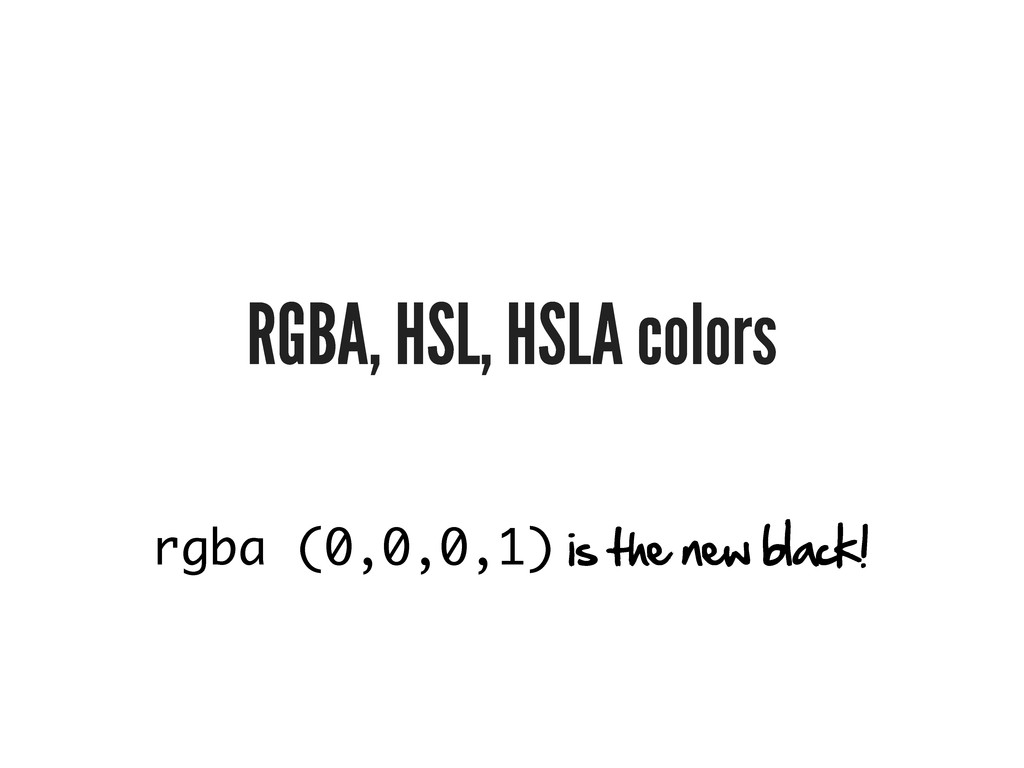 RGBA, HSL, HSLA colors rgba (0,0,0,1) is the ne...